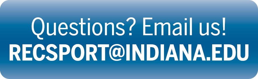 Questions? Email Us! recsport@Indiana.edu