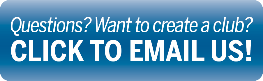 Have a question? Want to Create a Club? Click to Email Us!