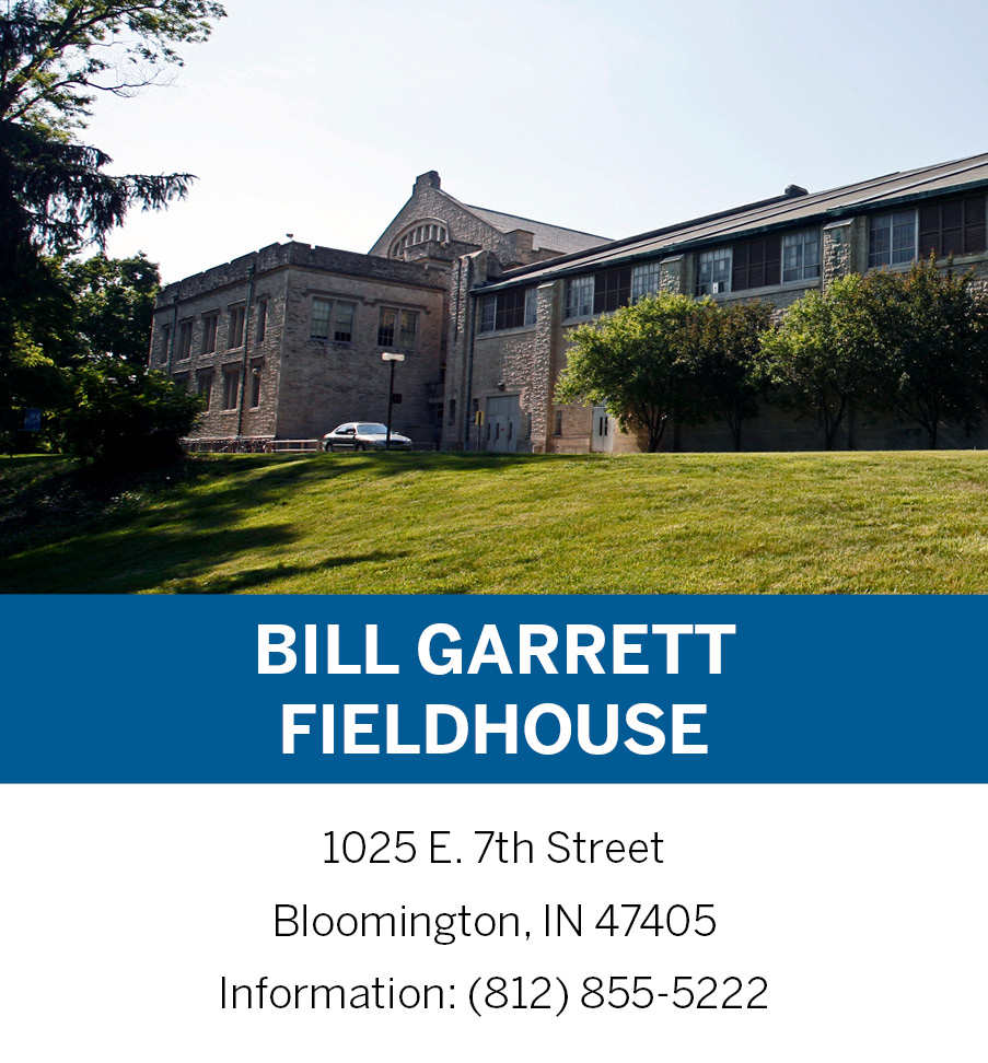 Bill Garrett Fieldhouse 1025 E 7th St Bloomington, IN 47405 (812)855-5222