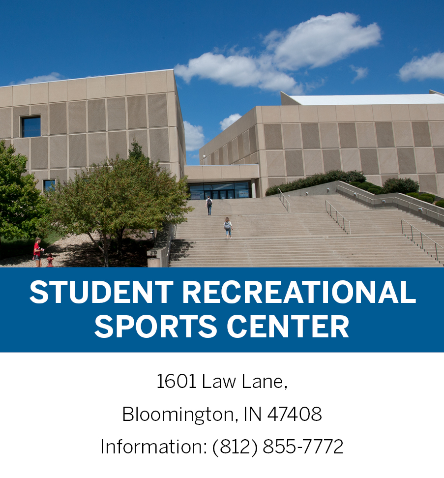 Student Recreational Sports Center 1601 Law Lane Bloomington, IN 47408 (812)855-7772